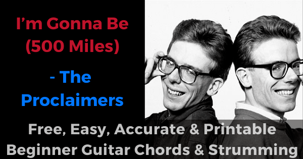I'm Gonna Be (500 Miles) - The Proclaimers free, easy, accurate and printable beginner guitar chords and strumming'