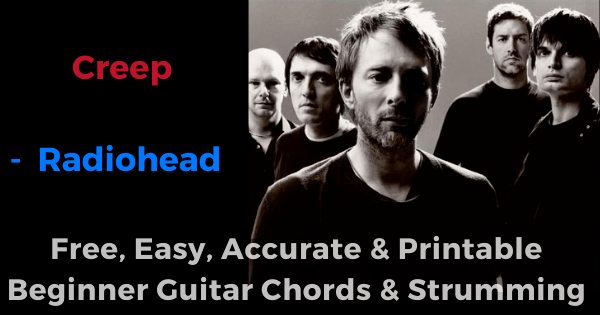Creep - Radiohead free, easy, accurate and printable beginner guitar chords and strumming