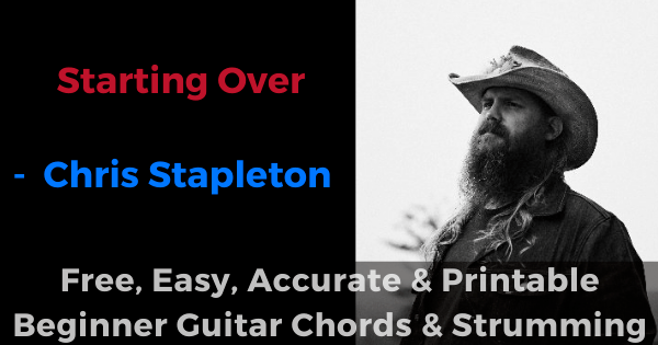 Starting Over - Chris Stapleton free, easy, accurate and printable beginner guitar chords and strumming'