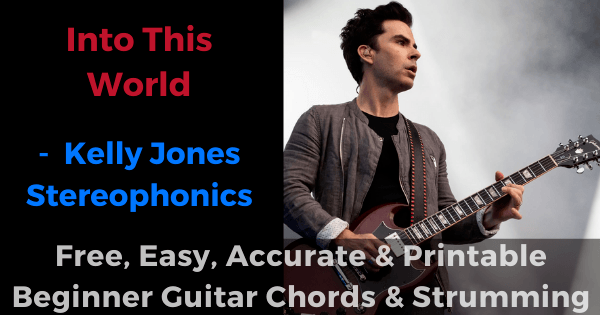 Into This World - Kelly Jones Stereophonics free, easy, accurate and printable beginner guitar chords and strumming'
