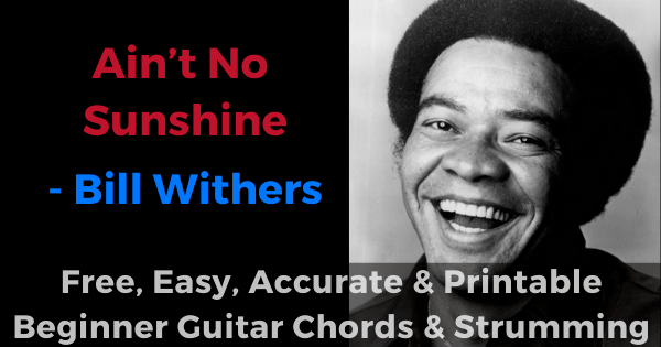 'Ain't No Sunshine - Bill Withers free, easy, accurate and printable beginner guitar chords and strumming'
