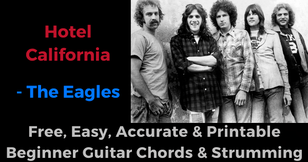 Hotel California - The eagles free, easy, accurate and printable beginner guitar chords and strumming'
