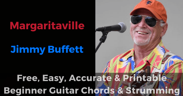 'Margaritaville - Jimmy Buffett free, easy, accurate and printable beginner guitar chords and strumming'