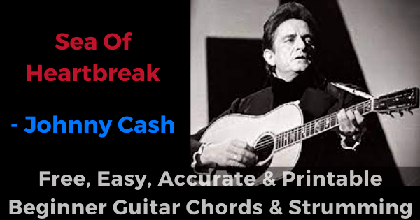 'Sea of Heartbreak - Jhonny Cash free, easy, accurate and printable beginner guitar chords and strumming'