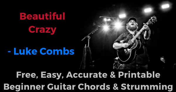 Beautiful Crazy -Luke Combs free, easy, accurate and printable beginner guitar chords and strumming