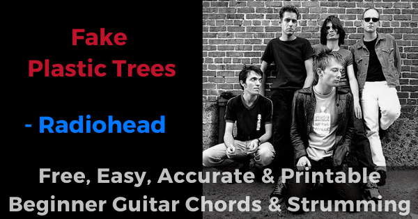 Fake Plastic Trees - Radiohead free, easy, accurate and printable beginner guitar chords and strumming'
