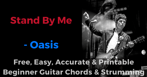 Stand By Me- Oasis free, easy, accurate and printable beginner guitar chords and strumming'
