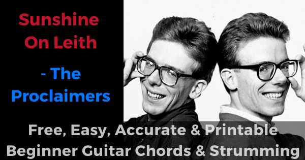 Sunshine of Leith - The Proclaimers free, easy, accurate and printable beginner guitar chords and strumming